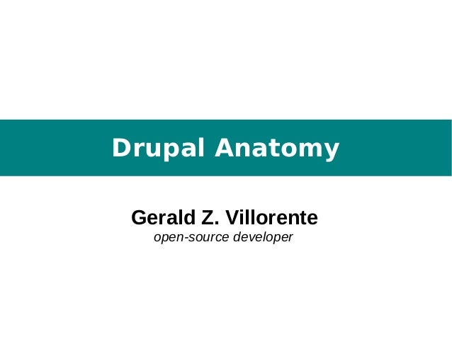 Drupal AnatomyGerald Z. Villorenteopen-source developer