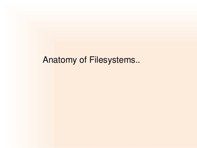 Anatomy of Filesystems..