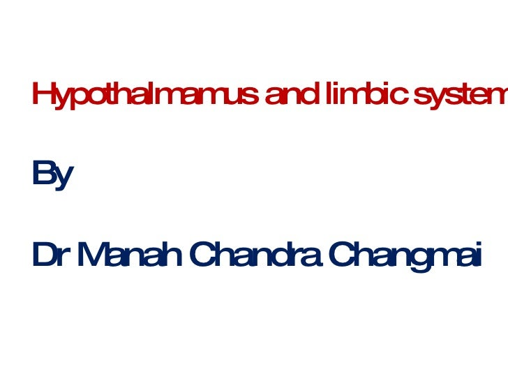 Hypothalmamus and limbic system By Dr Manah Chandra Changmai