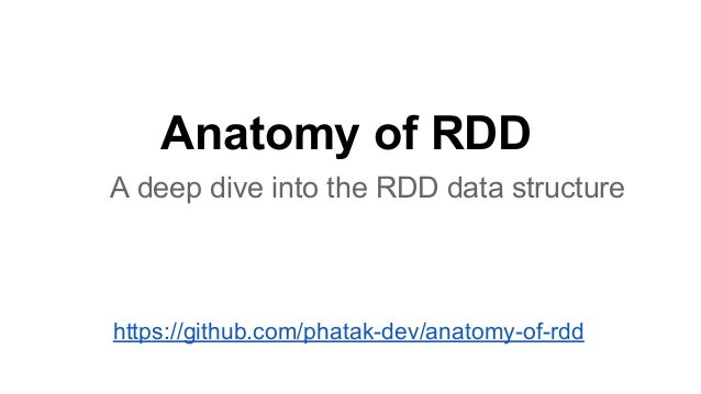 Anatomy of RDD A deep dive into the RDD data structure https://github.com/phatak-dev/anatomy-of-rdd