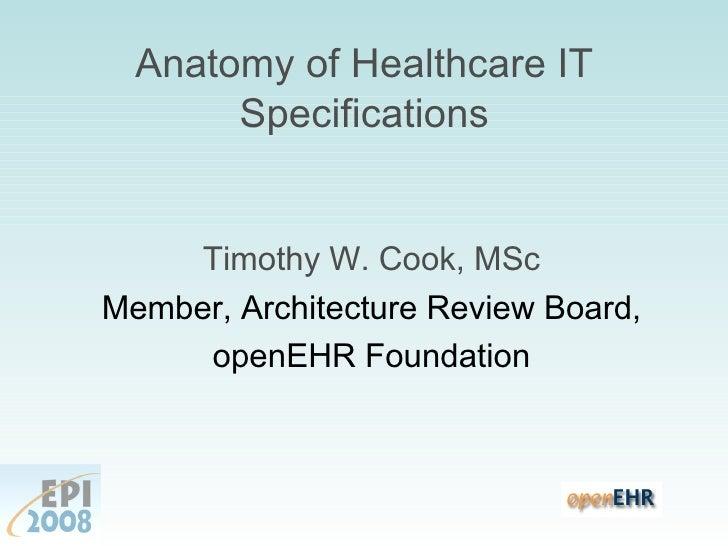 Anatomy of Healthcare IT Specifications <ul><ul><li>Timothy W. Cook, MSc </li></ul></ul><ul><ul><li>Member, Architecture R...