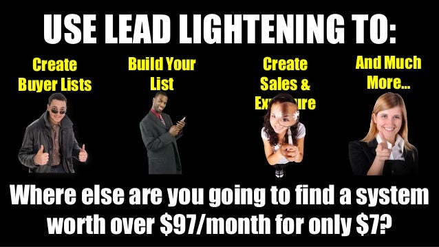 Where else are you going to find a system worth over $97/month for only $7? USE LEAD LIGHTENING TO: Create Buyer Lists Bui...