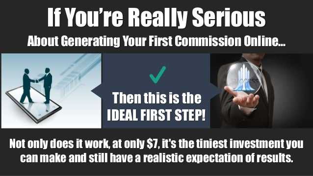 Then this is the IDEAL FIRST STEP! If You're Really Serious About Generating Your First Commission Online… Not only does i...