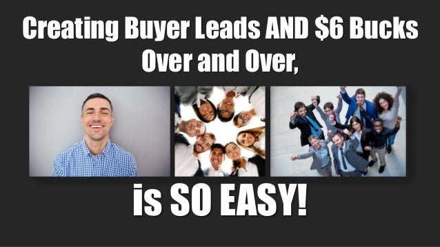 7 Creating Buyer Leads AND $6 Bucks Over and Over, is SO EASY!