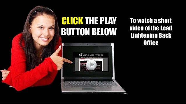 CLICK THE PLAY BUTTON BELOW To watch a short video of the Lead Lightening Back Office