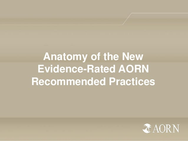 Anatomy of the New Evidence-Rated AORN Recommended Practices