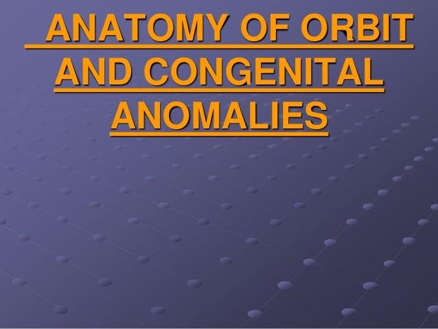 ANATOMY OF ORBIT AND CONGENITAL ANOMALIES