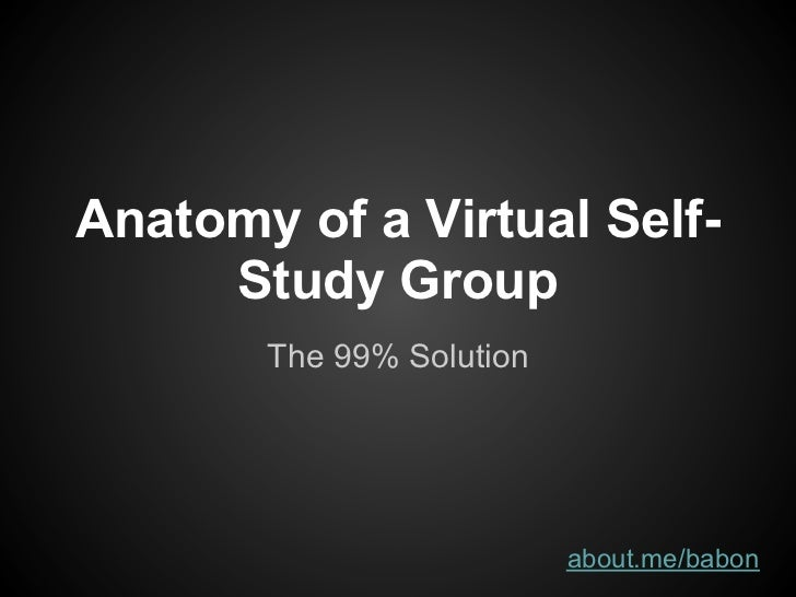 Anatomy of a Virtual Self-     Study Group       The 99% Solution                          about.me/babon