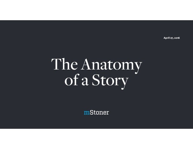 The Anatomy of a Story April 27, 2016