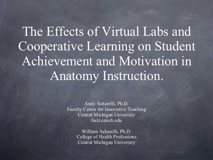 The Effects of Virtual Labs and Cooperative Learning on Student Achievement and Motivation in Anatomy Instruction. <ul><li...