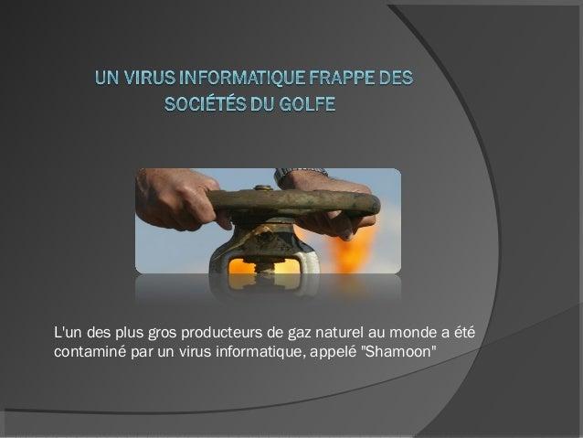"""Lun des plus gros producteurs de gaz naturel au monde a étécontaminé par un virus informatique, appelé """"Shamoon"""""""