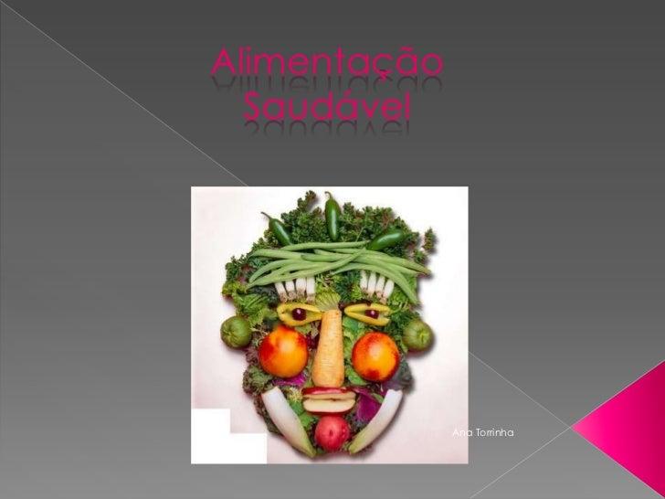 Alimentação  Saudável              Ana Torrinha