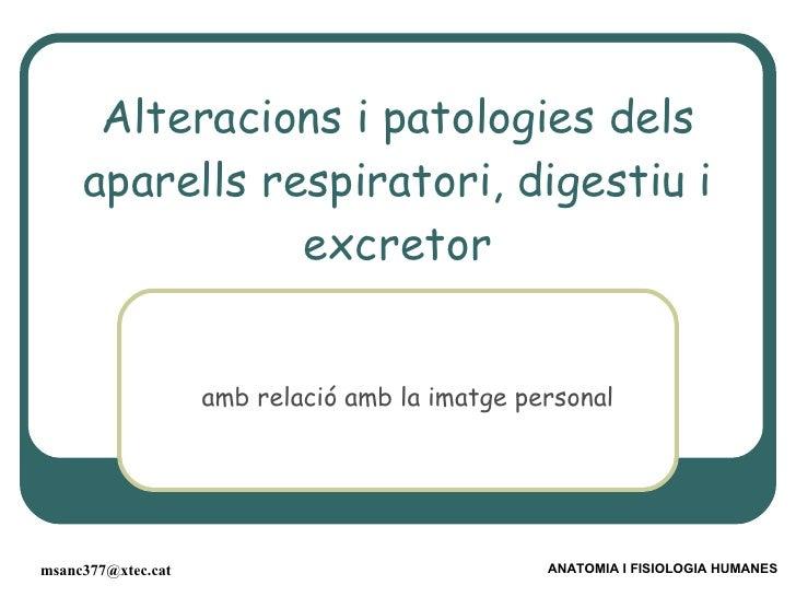 Alteracions i patologies dels aparells respiratori, digestiu i excretor <ul><ul><li>amb relació amb la imatge personal </l...