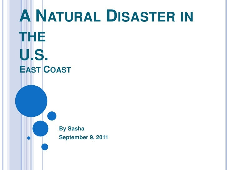 A Natural Disaster inthe U.S. East Coast<br />By Sasha<br />September 9, 2011<br />