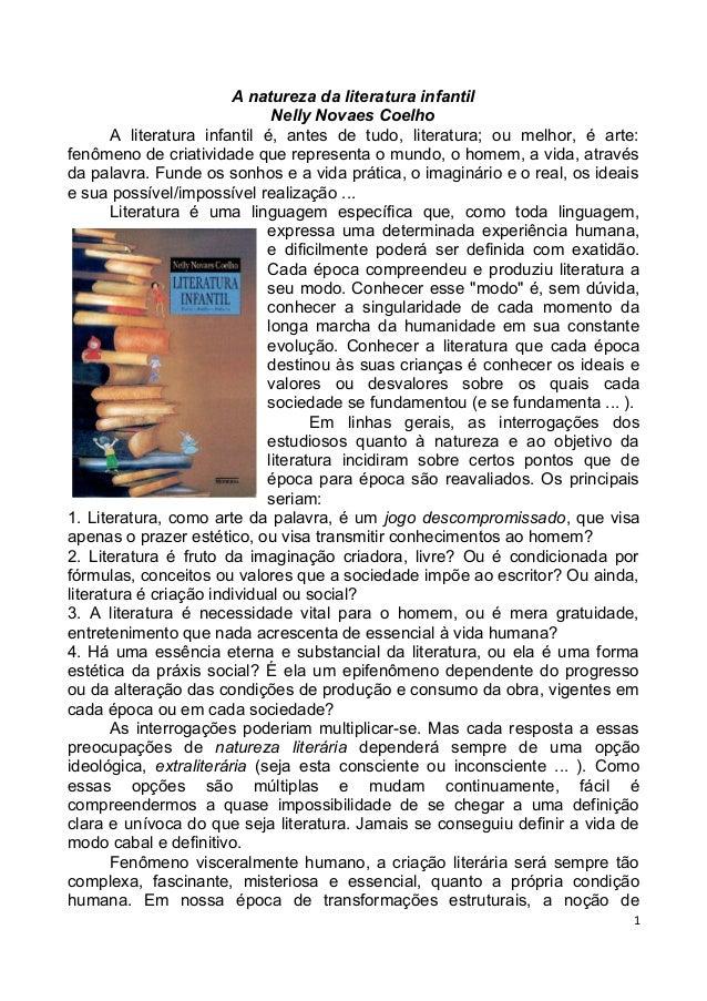 A natureza da literatura infantil                              Nelly Novaes Coelho       A literatura infantil é, antes de...