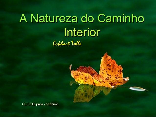Eckhart TolleEckhart Tolle A Natureza do CaminhoA Natureza do Caminho InteriorInterior CLIQUE para continuarCLIQUE para co...