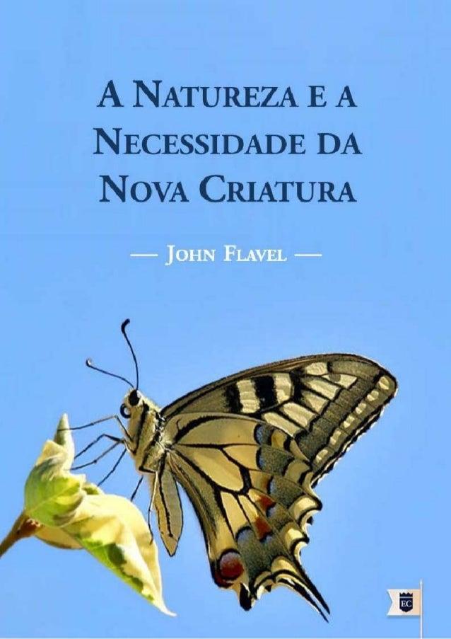 A NATUREZA E A NECESSIDADE DA NOVA CRIATURA JOHN FLAVEL