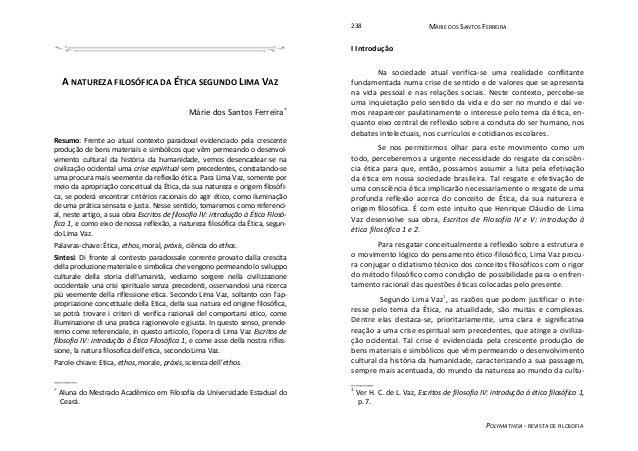A NATUREZA FILOSÓFICA DA ÉTICA SEGUNDO LIMA VAZ Márie dos Santos Ferreira∗ Resumo: Frente ao atual contexto paradoxal evid...