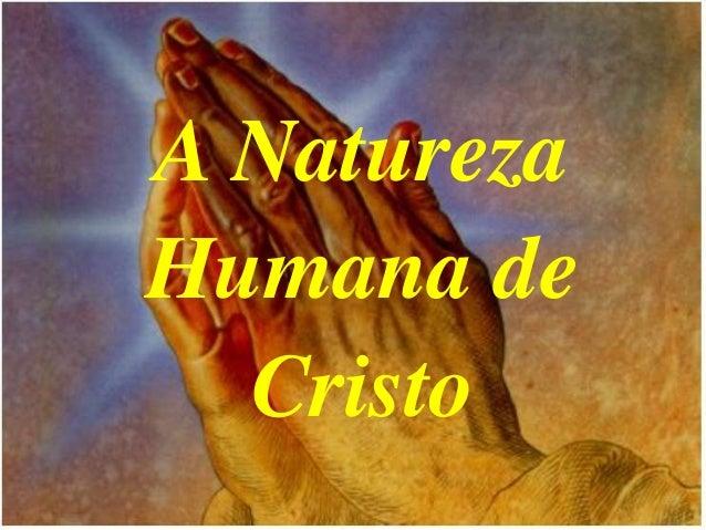 A Natureza Humana de Cristo