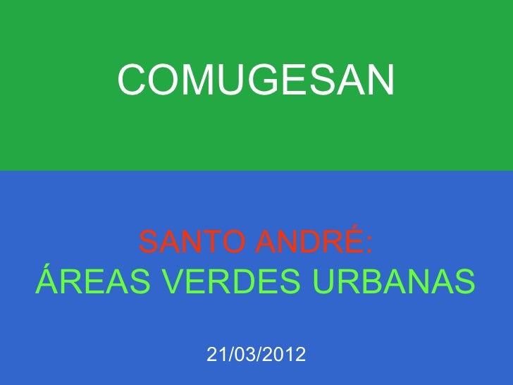 COMUGESAN    SANTO ANDRÉ:ÁREAS VERDES URBANAS       21/03/2012