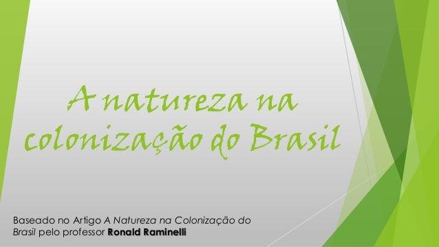 A natureza nacolonização do BrasilBaseado no Artigo A Natureza na Colonização doBrasil pelo professor Ronald Raminelli
