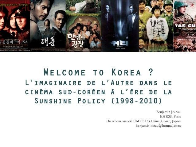 Welcome to Korea ? L'imaginaire de l'Autre dans le cinéma sud-coréen à l'ère de la Sunshine Policy (1998-2010) Benjamin Jo...