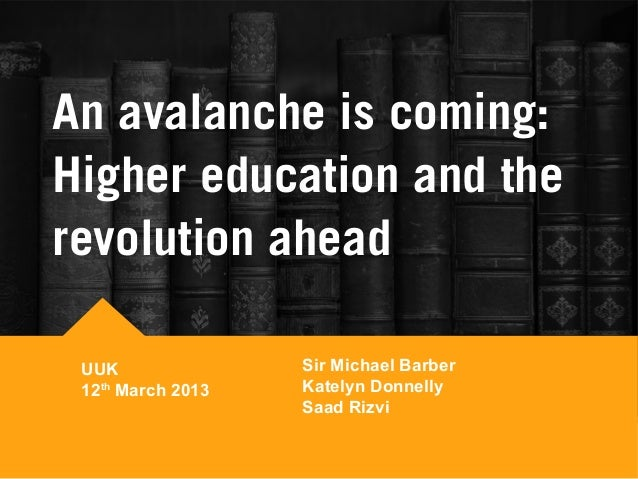 An avalanche is coming:Higher education and therevolution aheadSir Michael BarberKatelyn DonnellySaad RizviUUK12thMarch 2013