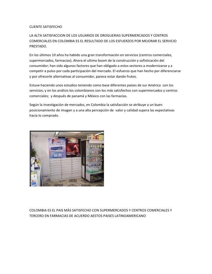 CLIENTE SATISFECHO<br />LA ALTA SATISFACCION DE LOS USUARIOS DE DROGUERIAS SUPERMERCADOS Y CENTROS COMERCIALES EN COLOMBIA...