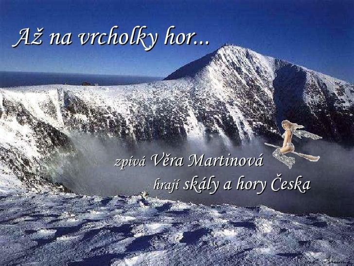 zpívá  Věra Martinová hrají  skály a hory Česka Až na vrcholky hor...