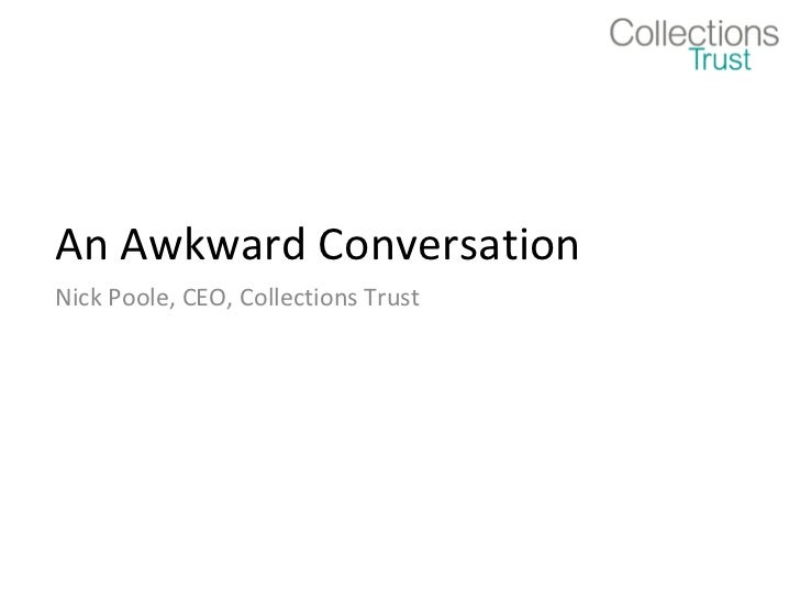 An Awkward Conversation Nick Poole, CEO, Collections Trust