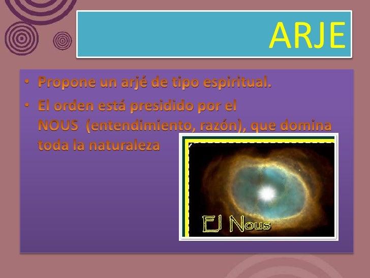 ARJE• La naturaleza compuesta de pequeñísimas  partículas elementales (homeomerías), que  en un principio se encontraban d...