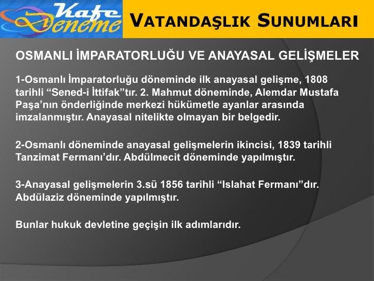 VATANDAŞLIK SUNUMLARı OSMANLI ĠMPARATORLUĞU VE ANAYASAL GELĠġMELER 1-Osmanlı Ġmparatorluğu döneminde ilk anayasal geliĢme,...
