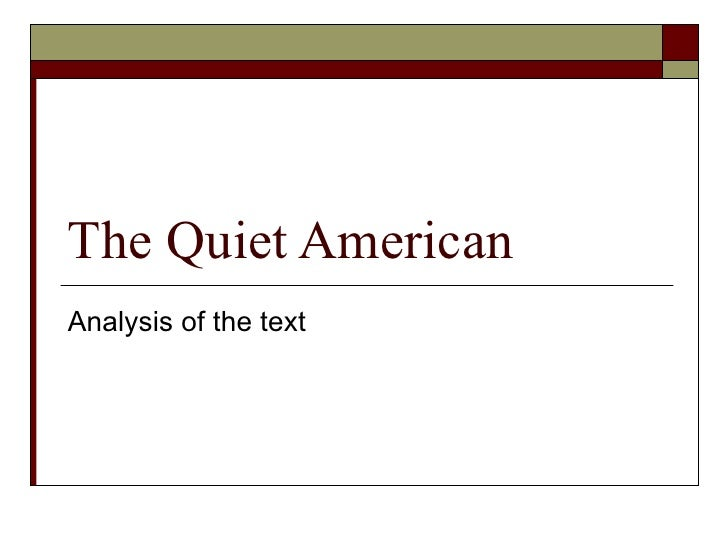 the quiet american analysis The quiet american summary & study guide includes detailed chapter  summaries and analysis, quotes, character descriptions, themes, and more.