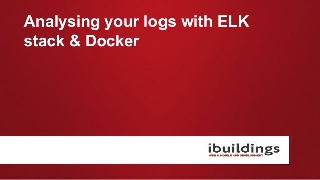 Analysing your logs with ELK stack & Docker
