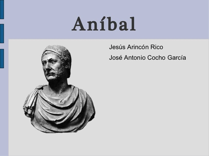 Aníbal <ul><li>Jesús Arincón Rico