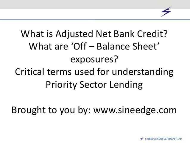 Adjusted Net Bank Credit and Off-Balance Sheet items,