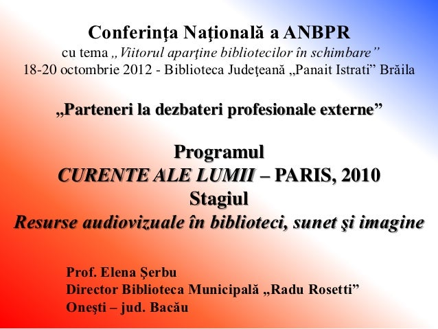 """Conferinţa Naţională a ANBPR       cu tema """"Viitorul aparţine bibliotecilor în schimbare"""" 18-20 octombrie 2012 - Bibliotec..."""