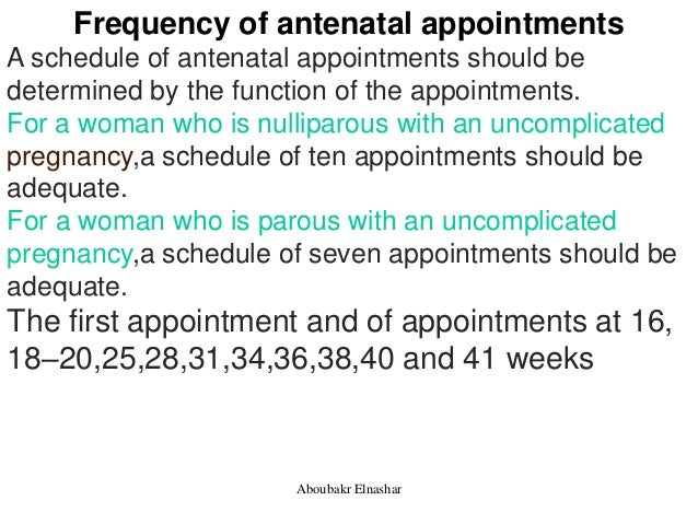Frequency of antenatal appointments A schedule of antenatal appointments should be determined by the function of the appoi...