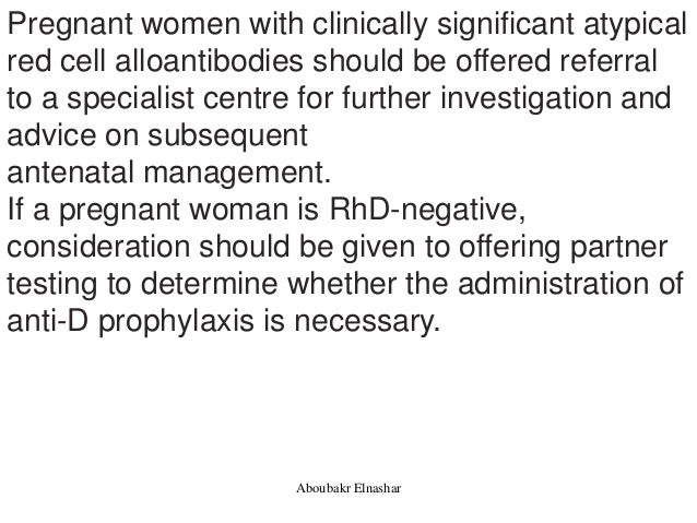 Pregnant women with clinically significant atypical red cell alloantibodies should be offered referral to a specialist cen...