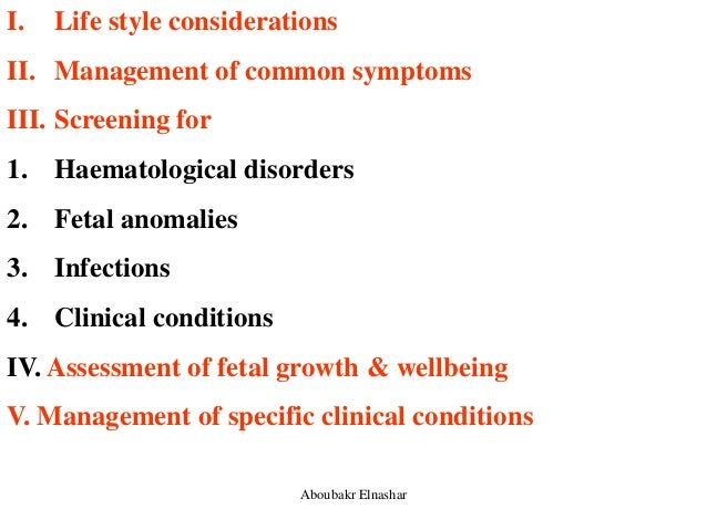 I. Life style considerations II. Management of common symptoms III. Screening for 1. Haematological disorders 2. Fetal ano...