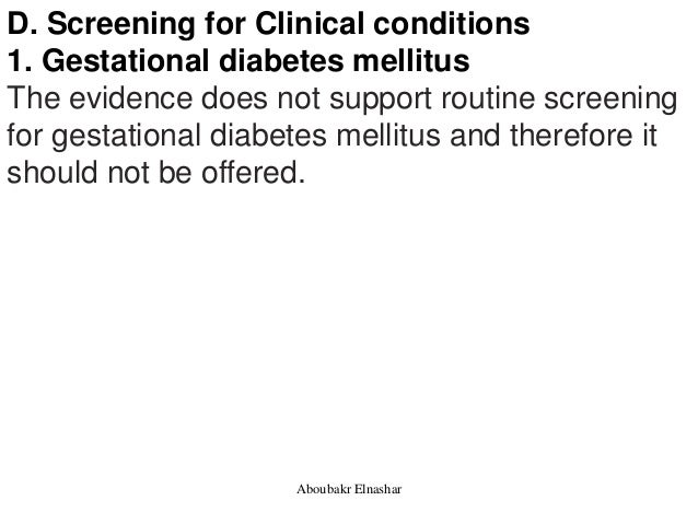 D. Screening for Clinical conditions 1. Gestational diabetes mellitus The evidence does not support routine screening for ...