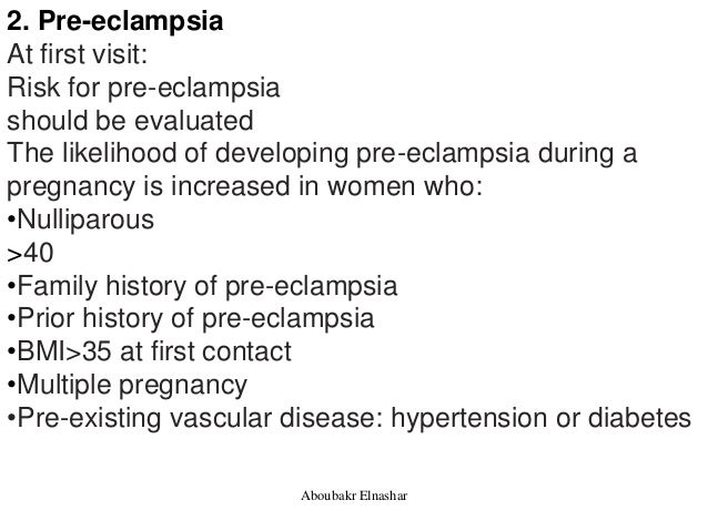 2. Pre-eclampsia At first visit: Risk for pre-eclampsia should be evaluated The likelihood of developing pre-eclampsia dur...