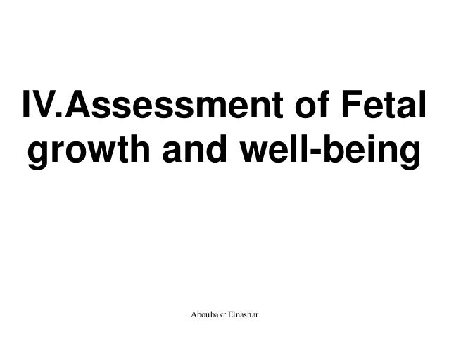 IV.Assessment of Fetal growth and well-being Aboubakr Elnashar