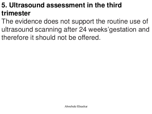 5. Ultrasound assessment in the third trimester The evidence does not support the routine use of ultrasound scanning after...