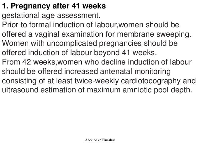 1. Pregnancy after 41 weeks gestational age assessment. Prior to formal induction of labour,women should be offered a vagi...