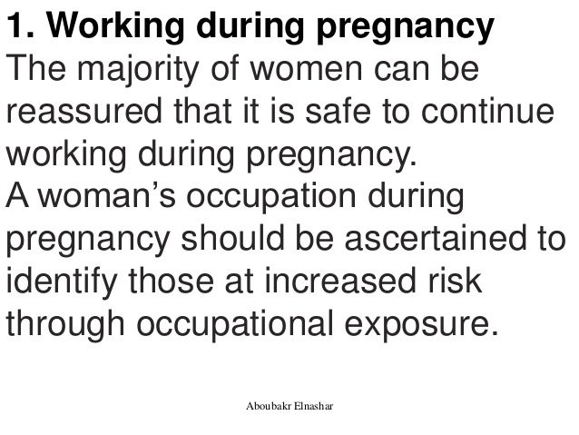 1. Working during pregnancy The majority of women can be reassured that it is safe to continue working during pregnancy. A...
