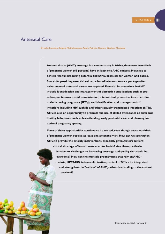 Opportunities for Africa's Newborns 51 Antenatal care (ANC) coverage is a success story in Africa, since over two-thirds o...