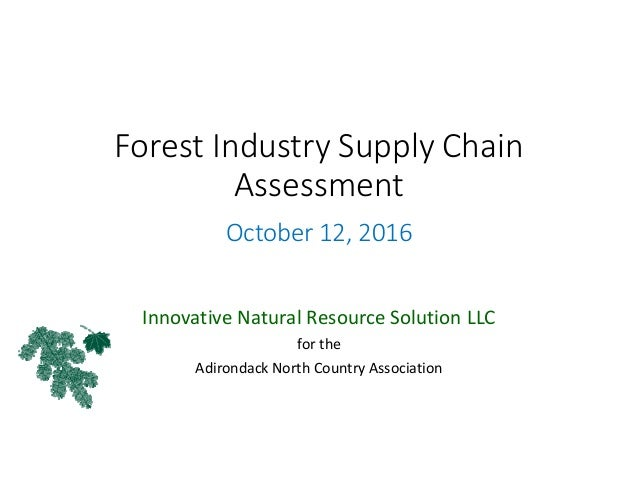 Forest Industry Supply Chain  Assessment . October 12, 2016 Innovative Natural Resource Solution LLC for the Adirondack No...