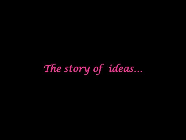 The story of ideas…