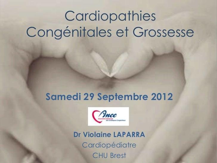 CardiopathiesCongénitales et Grossesse  Samedi 29 Septembre 2012       Dr Violaine LAPARRA          Cardiopédiatre        ...